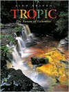Tropic: The Nature of Colombia - Aldo Brando, Art Wolfe, Aldo Brando, Ghillean Prance, Benjamin Villegas, Jimmy Weiskopf