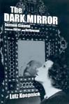 The Dark Mirror: German Cinema between Hitler and Hollywood - Lutz Koepnick