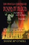 The Dracula Chronicles: Bound By Blood - Volume 1 - Shane K.P. O'Neill
