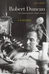Robert Duncan, The Ambassador from Venus: A Biography - Lisa Jarnot