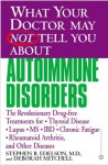 What Your Doctor May Not Tell You About(TM): Autoimmune Disorders: The Revolutionary Drug-free Treatments for Thyroid Disease, Lupus, MS, IBD, Chronic ... (What Your Doctor May Not Tell You About...) - Stephen B. Edelson, Deborah Mitchell