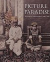 Picture Paradise: Asia-Pacific Photography 1840s-1940s - Gael Newton