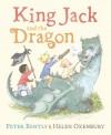 King Jack and the Dragon - Peter Bently, Helen Oxenbury, Peter J. Bentley