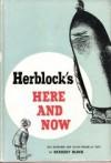 Herblock's Here and Now - Herbert Block