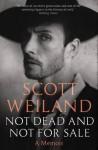 Not Dead And Not for Sale: A Memoir - Scott Weiland, David Ritz, Scott W. Scott
