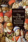 The Social World of the Florentine Humanists, 1390-1460 - Lauro Martines
