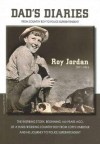 Dad's Diaries: From Country Boy to Police Superintendent: Roy Jordan 1911-1974 - Mark Jordan