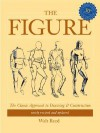 The Figure: The Classic Approach to Drawing & Construction - Walt Reed