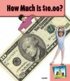 How Much Is $10.00? (Dollars And Cents Level Ii) - Carey Molter, Monica Marx