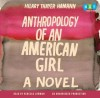 Anthropology of an American Girl - Hilary Thayer Hamann, Rebecca Lowman