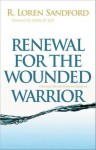 Renewal for the Wounded Warrior: A Burnout Survival Guide for Believers - R. Loren Sandford