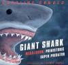 Giant Shark: Megalodon, the Super Prehistoric Predator - Caroline Arnold, Laurie Caple