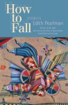 How to Fall: Stories (Mary Mccarthy Prize in Short Fiction) - Edith Pearlman