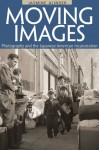 Moving Images: Photography and the Japanese American Incarceration - Jasmine Alinder