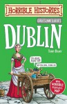 Horrible Histories Gruesome Guides: Dublin - Terry Deary, Mike Phillips