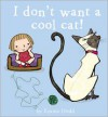 I Don't Want a Cool Cat! - Emma Dodd