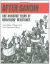 After Gandhi: One Hundred Years of Nonviolent Resistance - Anne Sibley O'Brien, Perry Edmond O'Brien