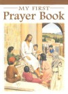 My First Prayer Book (Catholic Classics (Regina Press)) - Karen Cavanaugh, William Luberoff