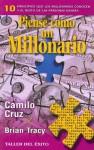 Piense Como un Millonario: 10 Principios Que los Millonarios Conocen y el Resto de las Personas Ignora - Camilo Cruz, Brian Tracy
