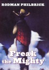 Freak the Mighty - Rodman Philbrick, W. Philbrick