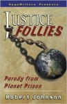 Justice Follies: Parody from Planet Prison - Robert Johnson