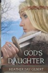 God's Daughter - Heather Day Gilbert