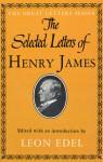 Selected Letters of Henry James - Henry James, Leon Edel