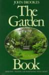 The Garden Book: Designing, Creating, and Maintaining Your Garden - John Brookes, Marjorie J. Dietz