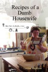 Recipes of a Dumb Housewife - Lorina Stephens