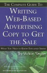 The Complete Guide to Writing Web-Based Advertising Copy to Get the Sale: What You Need to Know Explained Simply - Vickie Taylor