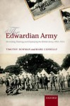 The Edwardian Army: Manning, Training, and Deploying the British Army, 1902-1914 - Timothy Bowman