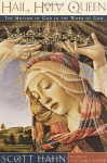 Hail, Holy Queen: The Mother of God in the Word of God - Scott Hahn, Kilian J. Healy
