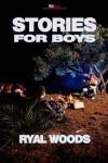 Stories for Boys - Ryal Woods