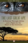 The Last Great Ape: A Journey Through Africa and a Fight for the Heart of the Continent - Ofir Drori, David McDannald