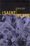 The Saint Plays - Erik Ehn
