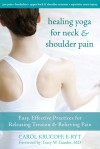 Healing Yoga for Neck and Shoulder Pain: Easy, Effective Practices for Releasing Tension and Relieving Pain - Carol Krucoff, Tracy Gaudet