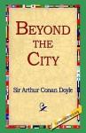 Beyond the City - 1st World Library, Arthur Conan Doyle