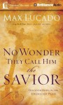 No Wonder They Call Him the Savior: Experiencing the Truth of the Cross - Max Lucado, Ben Holland