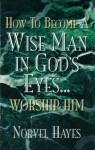 How to Become a Wise Man in God's Eyes - Norvel Hayes