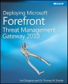 Deploying Microsoft Forefront Threat Management Gateway 2010 - Yuri Diogenes, Thomas W. Shinder