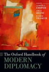 The Oxford Handbook of Modern Diplomacy (Oxford Handbooks in Politics & International Relations) - Andrew F. Cooper, Jorge Heine, Ramesh Chandra Thakur