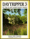 Daytripper 3: 50 Trips in and Around Eastern Ontario - Donna Gibbs Carpenter, John De Visser