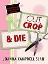 Cut, Crop & Die (A Kiki Lowenstein Scrap-n-Craft Mystery, #2) - Joanna Campbell-Slan