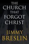 The Church That Forgot Christ - Jimmy Breslin, Martin J. Beiser