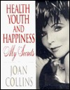 Health, Youth and Happiness: My Secrets - Joan Collins