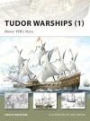 Tudor Warships (1): Henry VIII's Navy - Angus Konstam