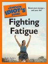 The Complete Idiot's Guide to Fighting Fatigue - Nadine Saubers, R. N. B. S. N. Nadine Saubers