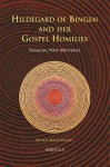 Hildegard of Bingen and Her Gospel Homilies: Speaking New Mysteries - Beverly Mayne Kienzle