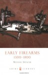 Early Firearms: 1300-1800 - Michael Spencer