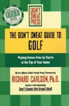 The Don't Sweat Guide to Golf: Playing Stress-Free so You're at the Top of Your Game - Richard Carlson